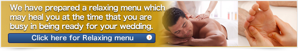 We have prepared a relaxing menu which may heal you at the time 